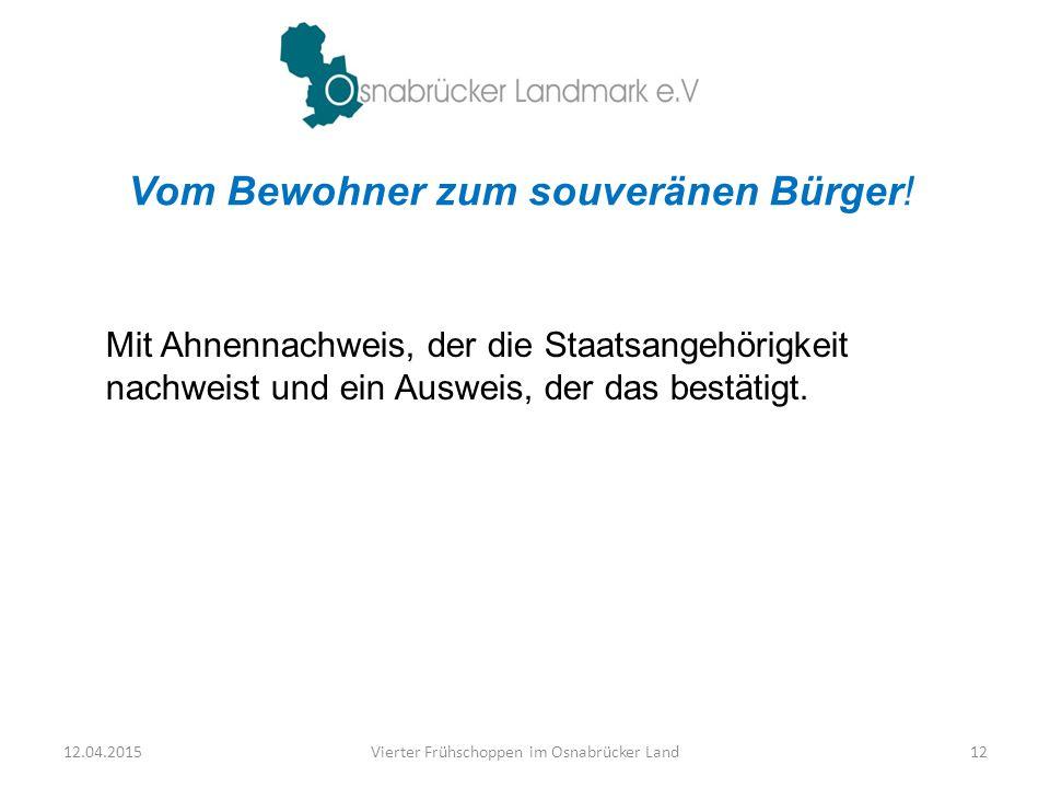 Mit Ahnennachweis, der die Staatsangehörigkeit nachweist und ein Ausweis, der das bestätigt. 12.04.2015Vierter Frühschoppen im Osnabrücker Land12 Vom
