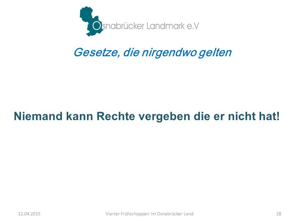 Gesetze, die nirgendwo gelten Niemand kann Rechte vergeben die er nicht hat! 12.04.2015Vierter Frühschoppen im Osnabrücker Land28