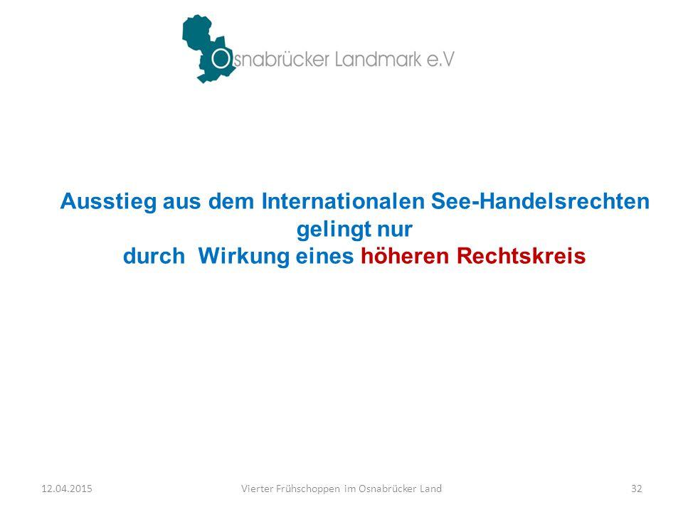 Ausstieg aus dem Internationalen See-Handelsrechten gelingt nur durch Wirkung eines höheren Rechtskreis 12.04.2015Vierter Frühschoppen im Osnabrücker