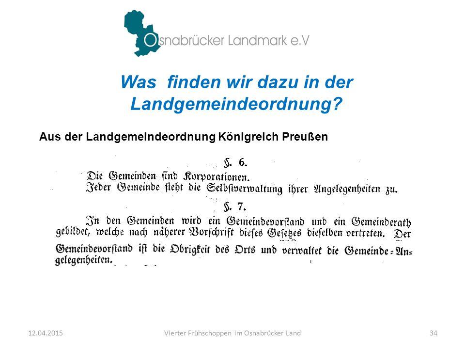 Was finden wir dazu in der Landgemeindeordnung? Aus der Landgemeindeordnung Königreich Preußen 12.04.2015Vierter Frühschoppen im Osnabrücker Land34