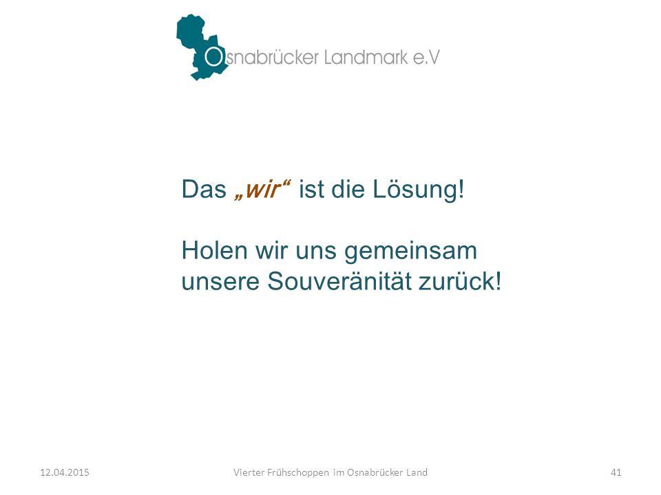 """Das """"wir"""" ist die Lösung! Holen wir uns gemeinsam unsere Souveränität zurück! 12.04.2015Vierter Frühschoppen im Osnabrücker Land41"""
