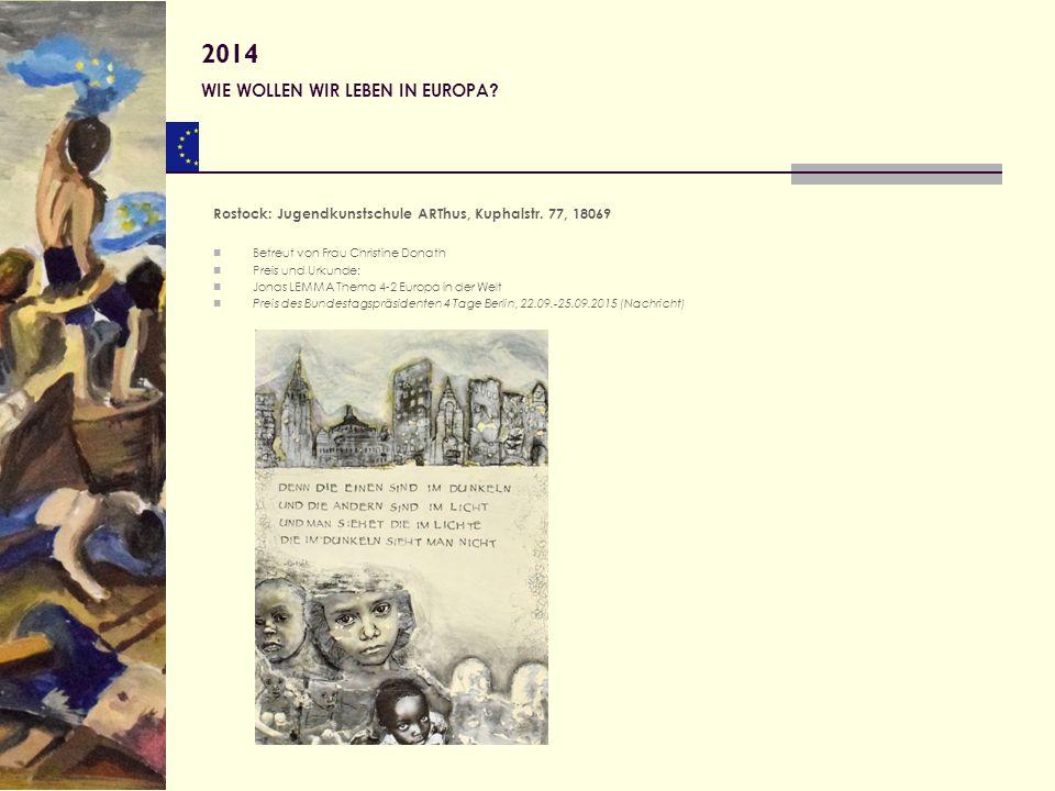 Rostock: Jugendkunstschule ARThus, Kuphalstr. 77, 18069 Betreut von Frau Christine Donath Preis und Urkunde: Jonas LEMMA Thema 4-2 Europa in der Welt