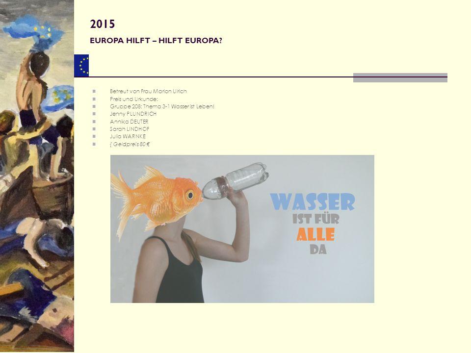 Betreut von Frau Marion Ulrich Preis und Urkunde: Gruppe 208: Thema 3-1 Wasser ist Leben! Jenny PLUNDRICH Annika DEUTER Sarah LINDHOF Julia WARNKE { G