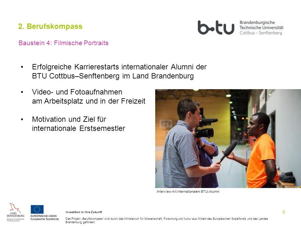 """9 2. Berufskompass Baustein 4: Filmische Portraits Investition in Ihre Zukunft Das Projekt """"Berufskompass"""" wird durch das Ministerium für Wissenschaft"""