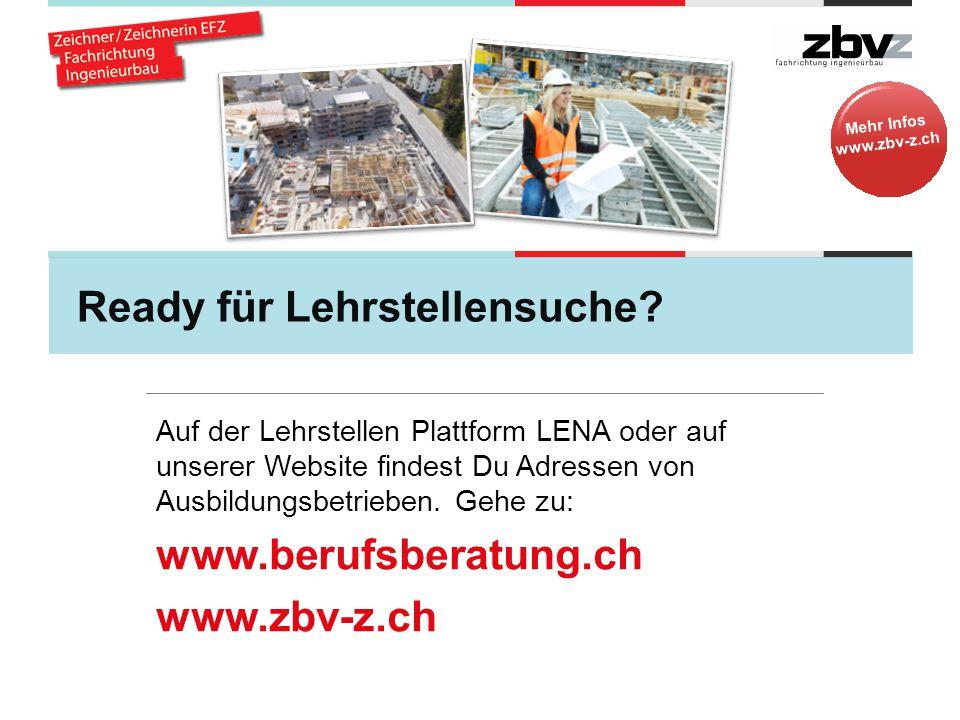 Mehr Infos www.zbv-z.ch Ready für Lehrstellensuche? Auf der Lehrstellen Plattform LENA oder auf unserer Website findest Du Adressen von Ausbildungsbet