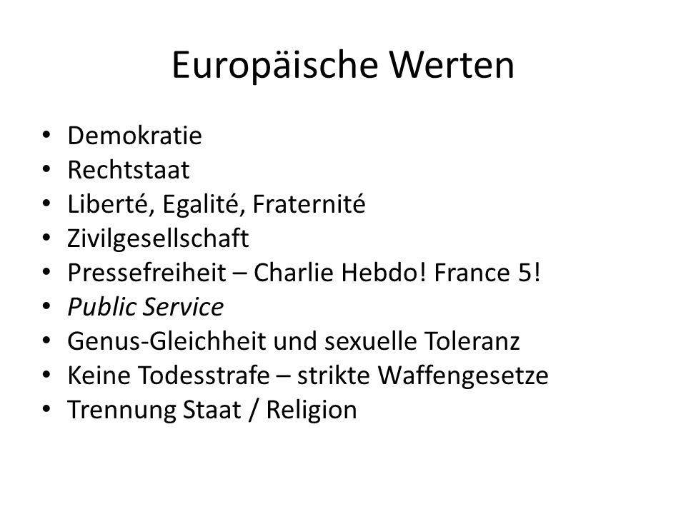 Europäische Werten Demokratie Rechtstaat Liberté, Egalité, Fraternité Zivilgesellschaft Pressefreiheit – Charlie Hebdo! France 5! Public Service Genus