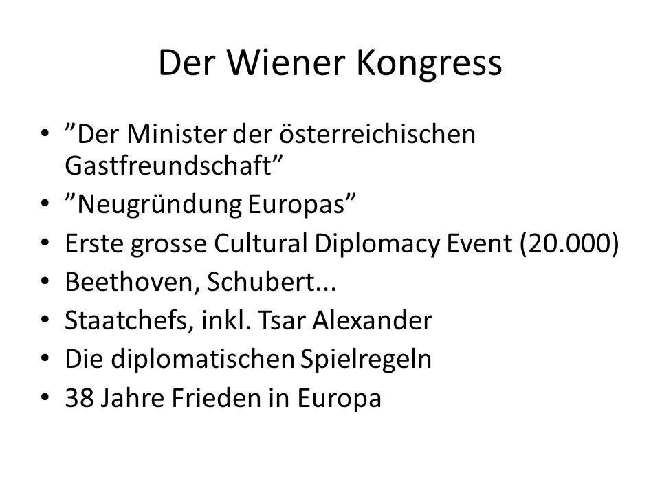 """Der Wiener Kongress """"Der Minister der österreichischen Gastfreundschaft"""" """"Neugründung Europas"""" Erste grosse Cultural Diplomacy Event (20.000) Beethove"""