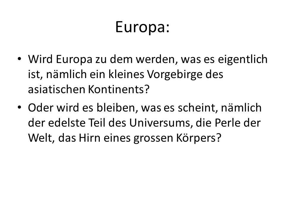 Europa: Wird Europa zu dem werden, was es eigentlich ist, nämlich ein kleines Vorgebirge des asiatischen Kontinents.