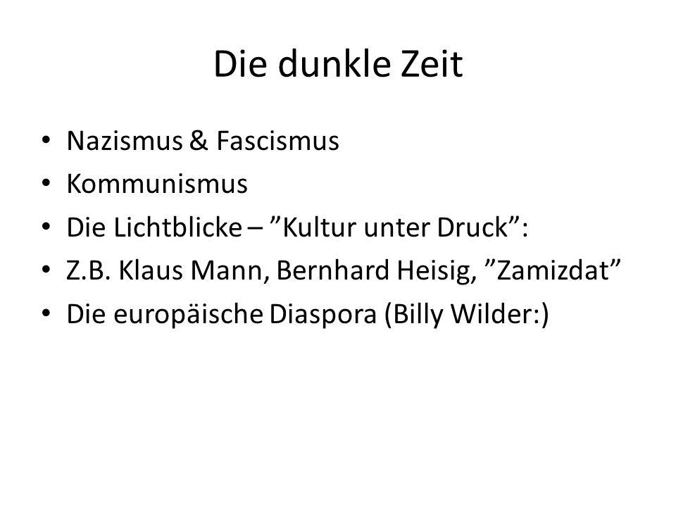 Die dunkle Zeit Nazismus & Fascismus Kommunismus Die Lichtblicke – Kultur unter Druck : Z.B.