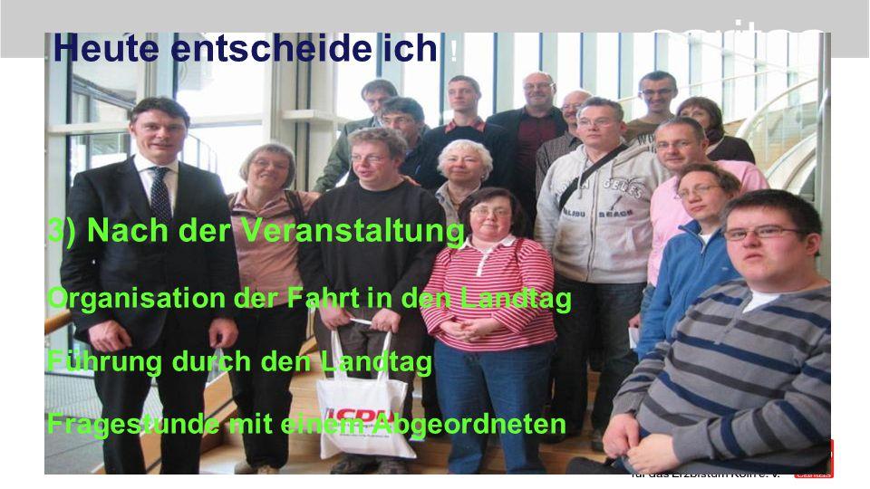 Heute entscheide ich ! 3) Nach der Veranstaltung Organisation der Fahrt in den Landtag Führung durch den Landtag Fragestunde mit einem Abgeordneten