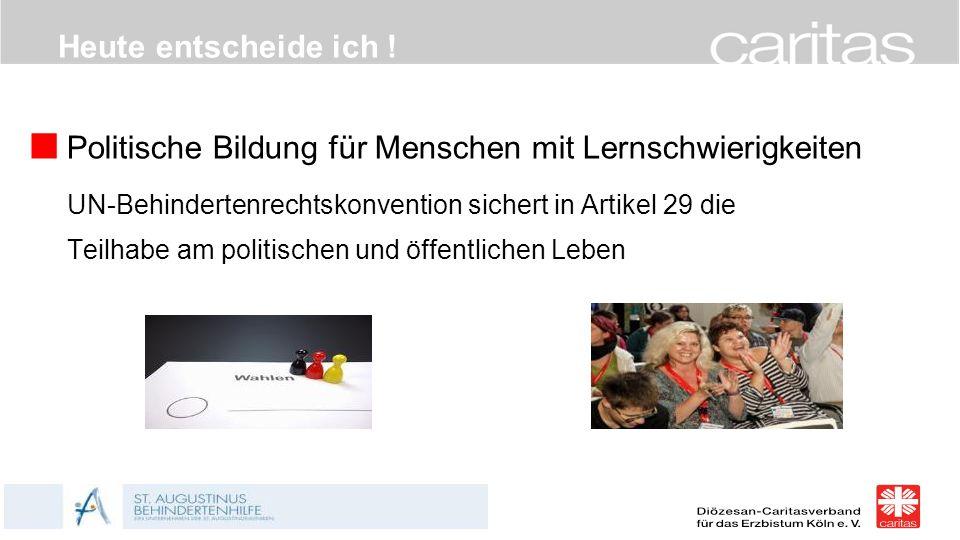 Politische Bildung für Menschen mit Lernschwierigkeiten UN-Behindertenrechtskonvention sichert in Artikel 29 die Teilhabe am politischen und öffentlic