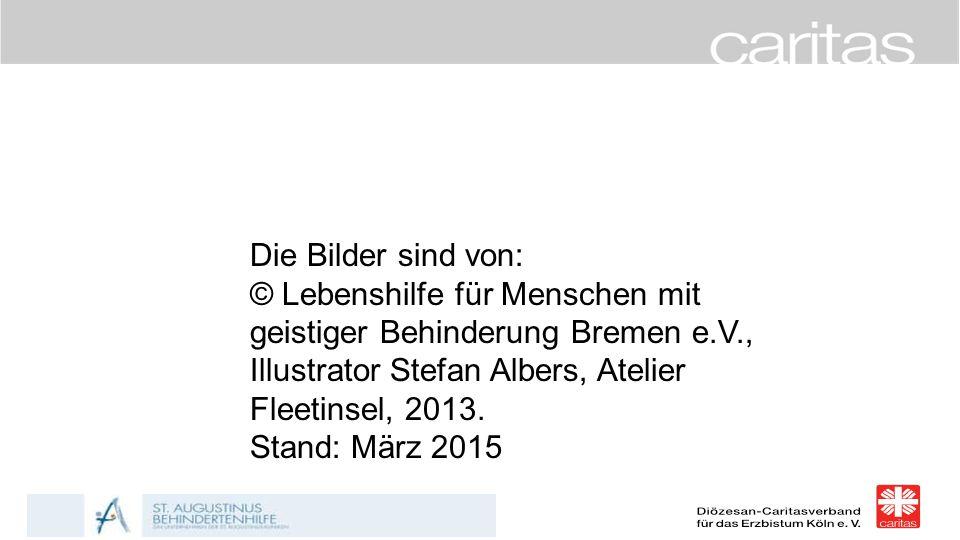 Die Bilder sind von: © Lebenshilfe für Menschen mit geistiger Behinderung Bremen e.V., Illustrator Stefan Albers, Atelier Fleetinsel, 2013. Stand: Mär