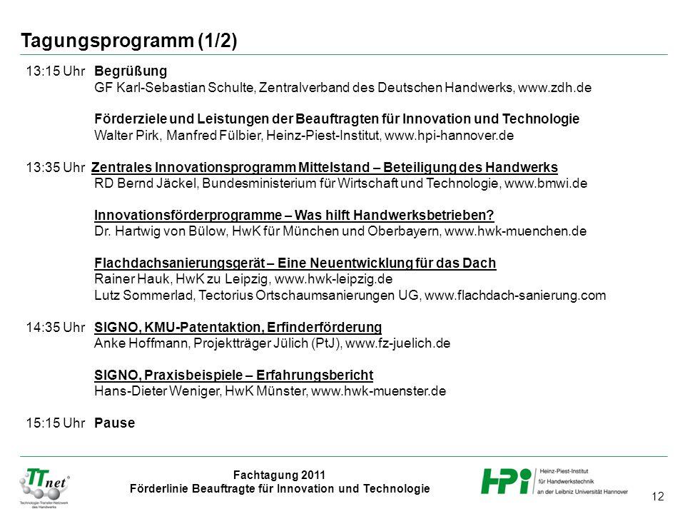 12 Fachtagung 2011 Förderlinie Beauftragte für Innovation und Technologie 13:15 Uhr Begrüßung GF Karl-Sebastian Schulte, Zentralverband des Deutschen