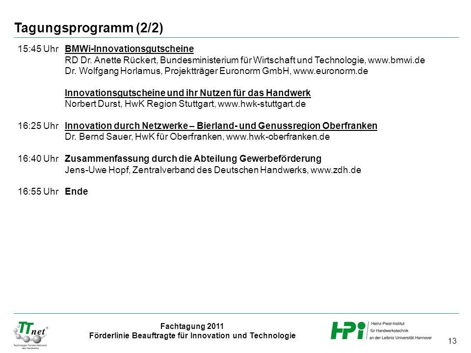 13 Fachtagung 2011 Förderlinie Beauftragte für Innovation und Technologie 15:45 Uhr BMWi-InnovationsgutscheineBMWi-Innovationsgutscheine RD Dr. Anette