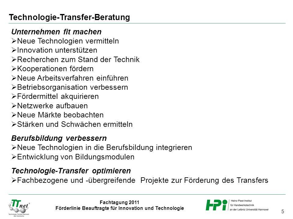 5 Fachtagung 2011 Förderlinie Beauftragte für Innovation und Technologie Unternehmen fit machen  Neue Technologien vermitteln  Innovation unterstütz