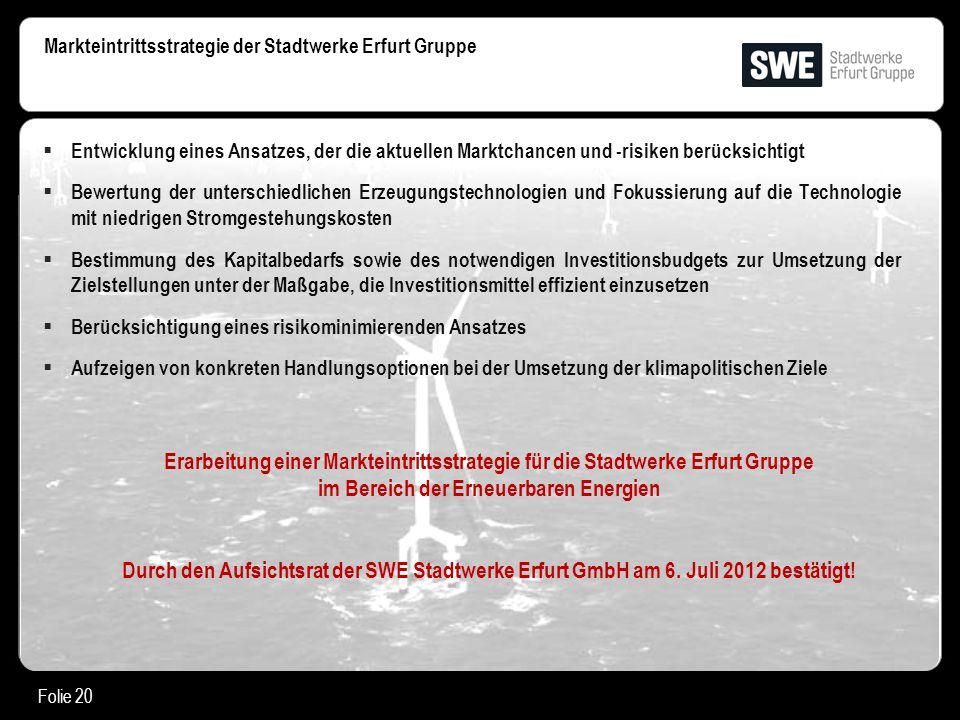 Folie 20 Markteintrittsstrategie der Stadtwerke Erfurt Gruppe  Entwicklung eines Ansatzes, der die aktuellen Marktchancen und -risiken berücksichtigt