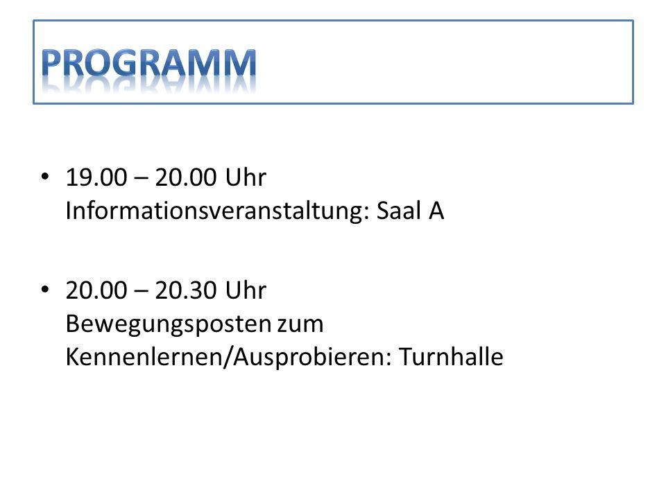 19.00 – 20.00 Uhr Informationsveranstaltung: Saal A 20.00 – 20.30 Uhr Bewegungsposten zum Kennenlernen/Ausprobieren: Turnhalle
