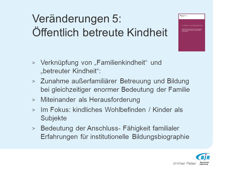 """Winfried Pletzer Veränderungen 5: Öffentlich betreute Kindheit > Verknüpfung von """"Familienkindheit"""" und """"betreuter Kindheit"""": > Zunahme außerfamiliäre"""