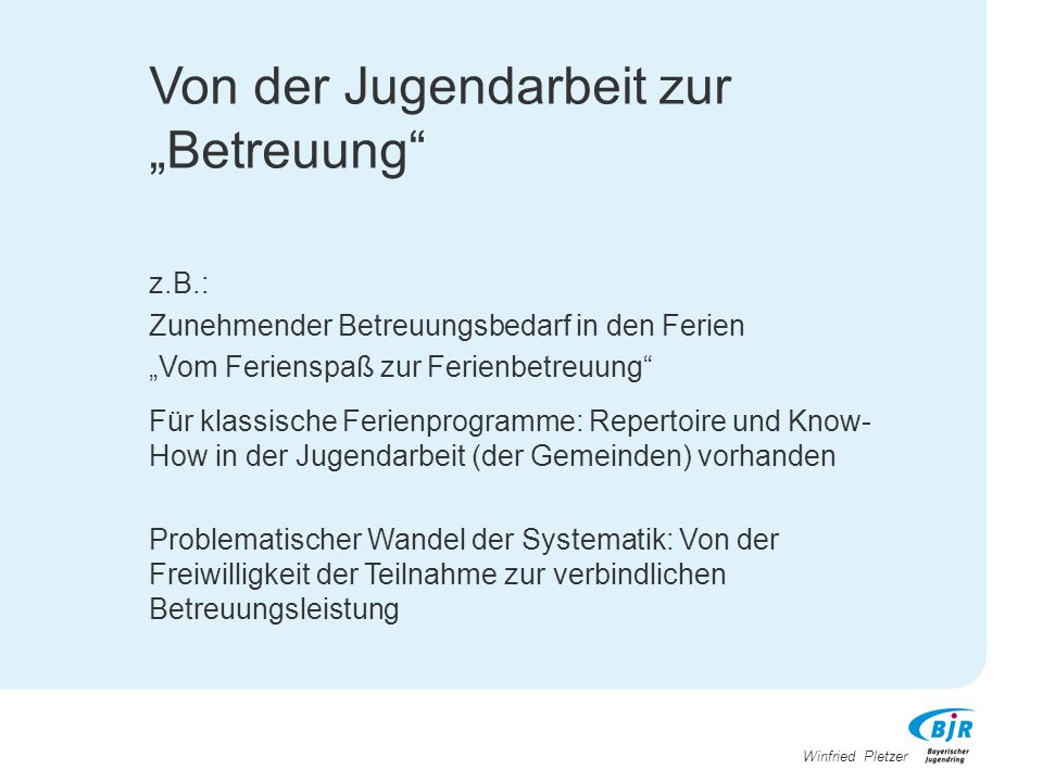 """Winfried Pletzer Von der Jugendarbeit zur """"Betreuung"""" z.B.: Zunehmender Betreuungsbedarf in den Ferien """"Vom Ferienspaß zur Ferienbetreuung"""" Für klassi"""