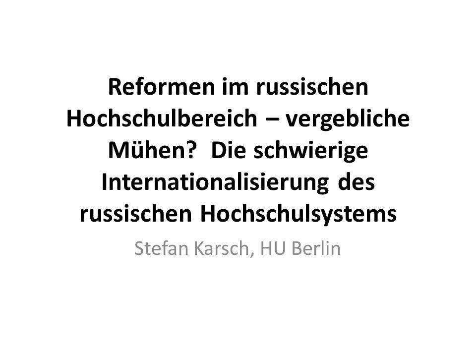 Reformen im russischen Hochschulbereich – vergebliche Mühen? Die schwierige Internationalisierung des russischen Hochschulsystems Stefan Karsch, HU Be