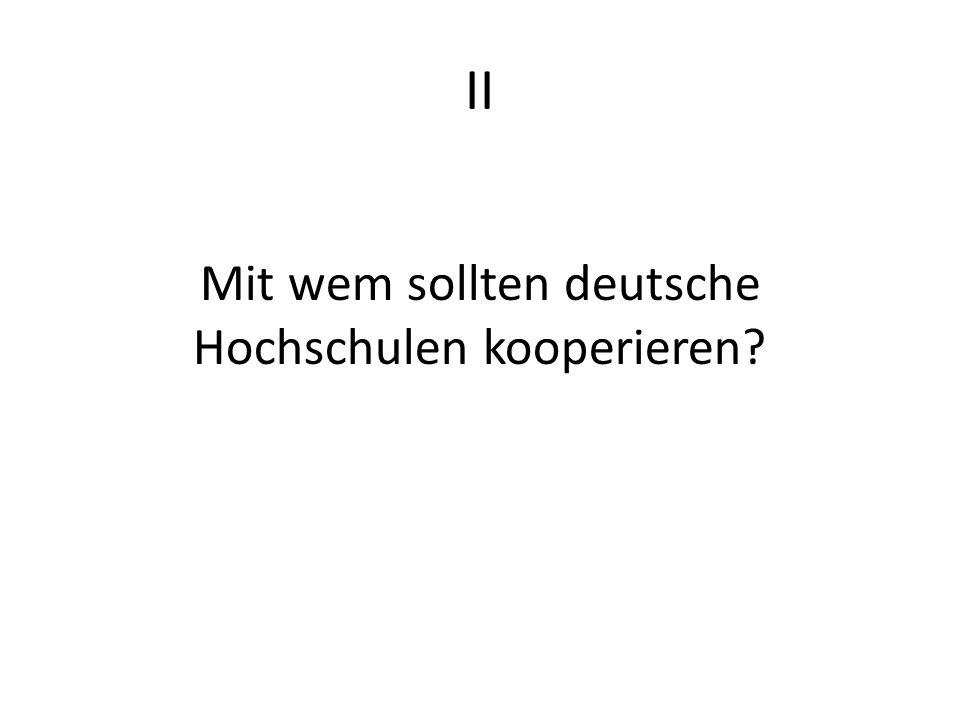 II Mit wem sollten deutsche Hochschulen kooperieren?