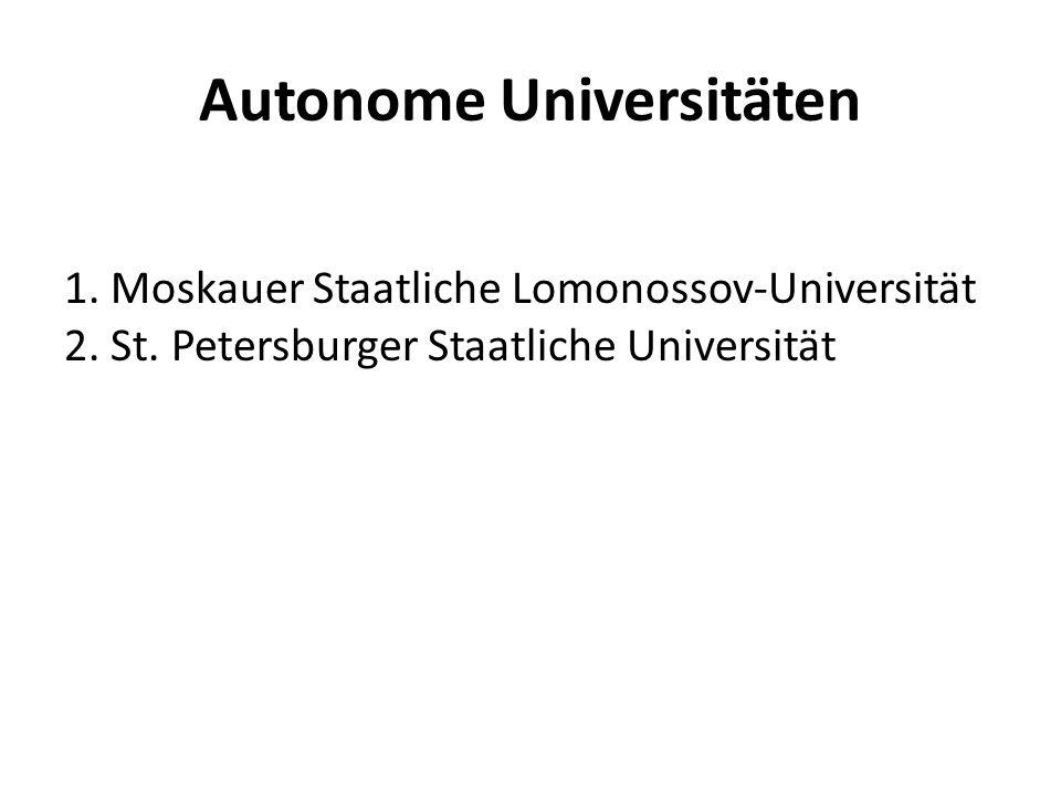 Autonome Universitäten 1. Moskauer Staatliche Lomonossov-Universität 2. St. Petersburger Staatliche Universität