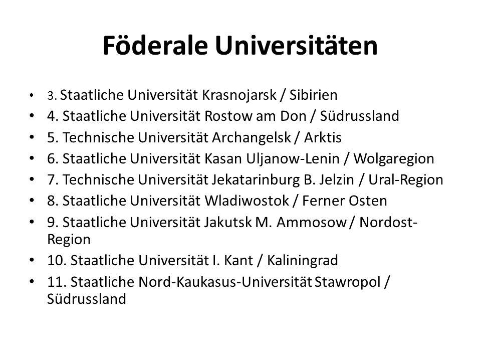 Föderale Universitäten 3. Staatliche Universität Krasnojarsk / Sibirien 4. Staatliche Universität Rostow am Don / Südrussland 5. Technische Universitä