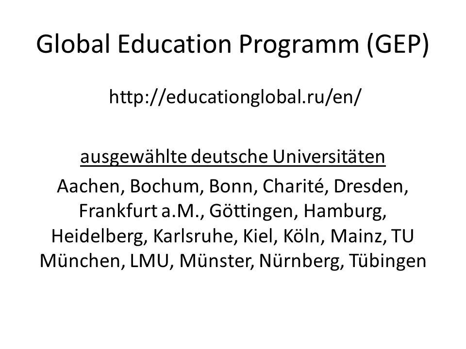 Global Education Programm (GEP) http://educationglobal.ru/en/ ausgewählte deutsche Universitäten Aachen, Bochum, Bonn, Charité, Dresden, Frankfurt a.M