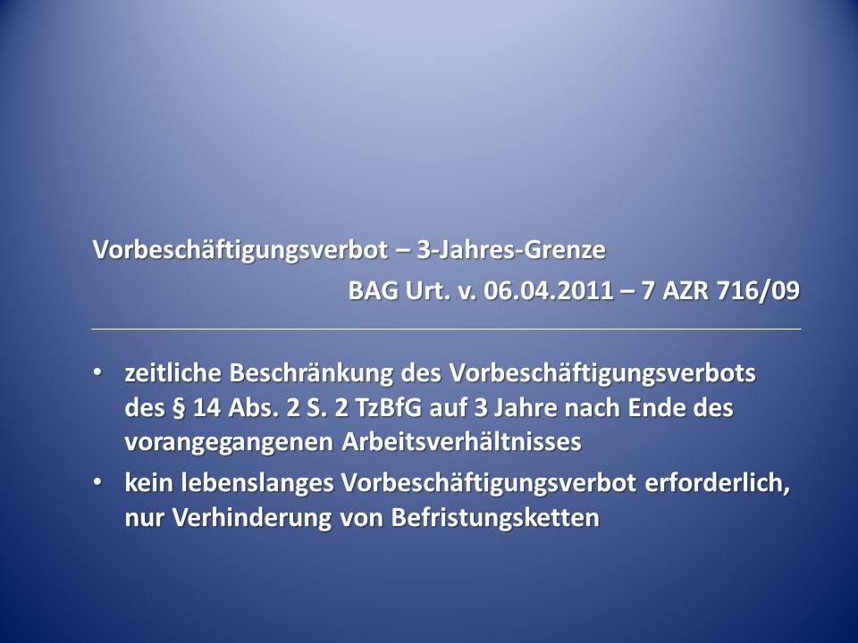 Vorbeschäftigungsverbot – 3-Jahres-Grenze BAG Urt. v. 06.04.2011 – 7 AZR 716/09 zeitliche Beschränkung des Vorbeschäftigungsverbots des § 14 Abs. 2 S.