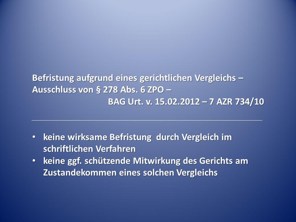 Befristung aufgrund eines gerichtlichen Vergleichs – Ausschluss von § 278 Abs. 6 ZPO – BAG Urt. v. 15.02.2012 – 7 AZR 734/10 keine wirksame Befristung