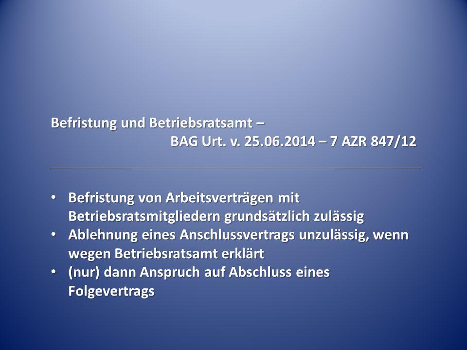 Befristung und Betriebsratsamt – BAG Urt. v. 25.06.2014 – 7 AZR 847/12 Befristung von Arbeitsverträgen mit Betriebsratsmitgliedern grundsätzlich zuläs