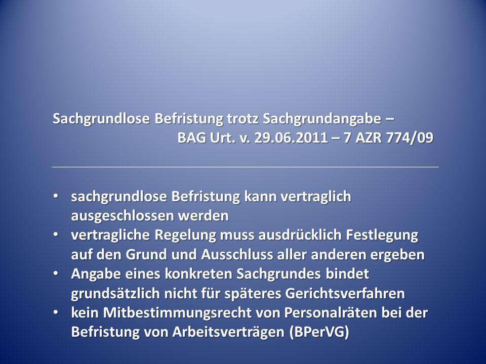 Sachgrundlose Befristung trotz Sachgrundangabe – BAG Urt. v. 29.06.2011 – 7 AZR 774/09 sachgrundlose Befristung kann vertraglich ausgeschlossen werden