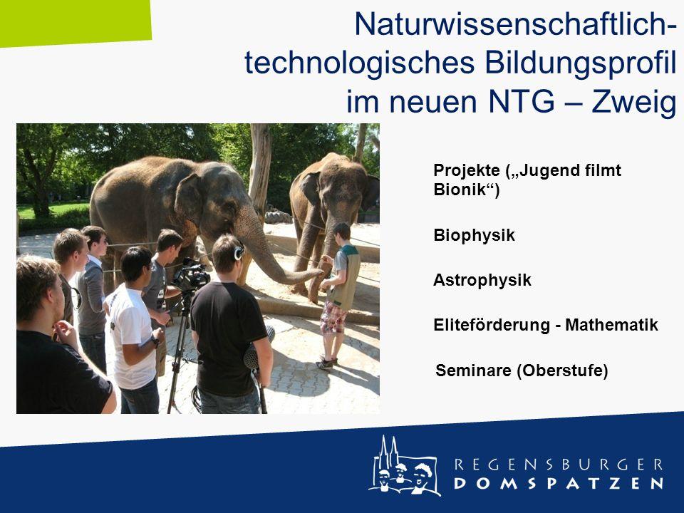 """Naturwissenschaftlich- technologisches Bildungsprofil im neuen NTG – Zweig Projekte (""""Jugend filmt Bionik"""") Biophysik Astrophysik Eliteförderung - Mat"""