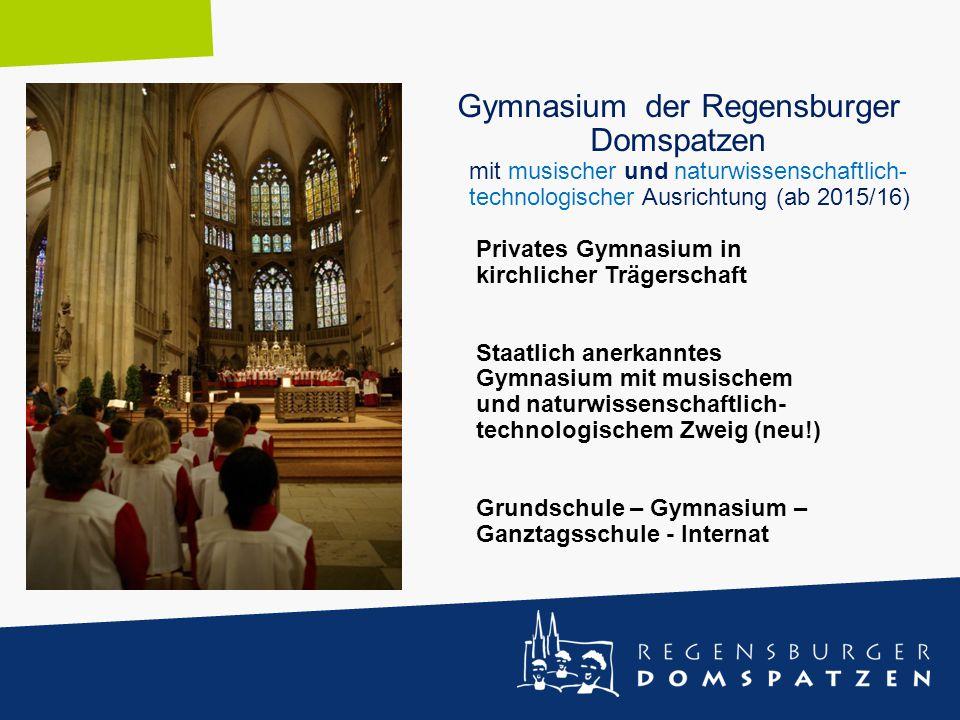 Gymnasium der Regensburger Domspatzen mit musischer und naturwissenschaftlich- technologischer Ausrichtung (ab 2015/16) Privates Gymnasium in kirchlic