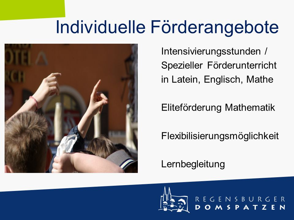 Individuelle Förderangebote Intensivierungsstunden / Spezieller Förderunterricht in Latein, Englisch, Mathe Eliteförderung Mathematik Flexibilisierung