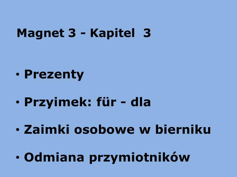Magnet 3 - Kapitel 3 Prezenty Przyimek: für - dla Zaimki osobowe w bierniku Odmiana przymiotników