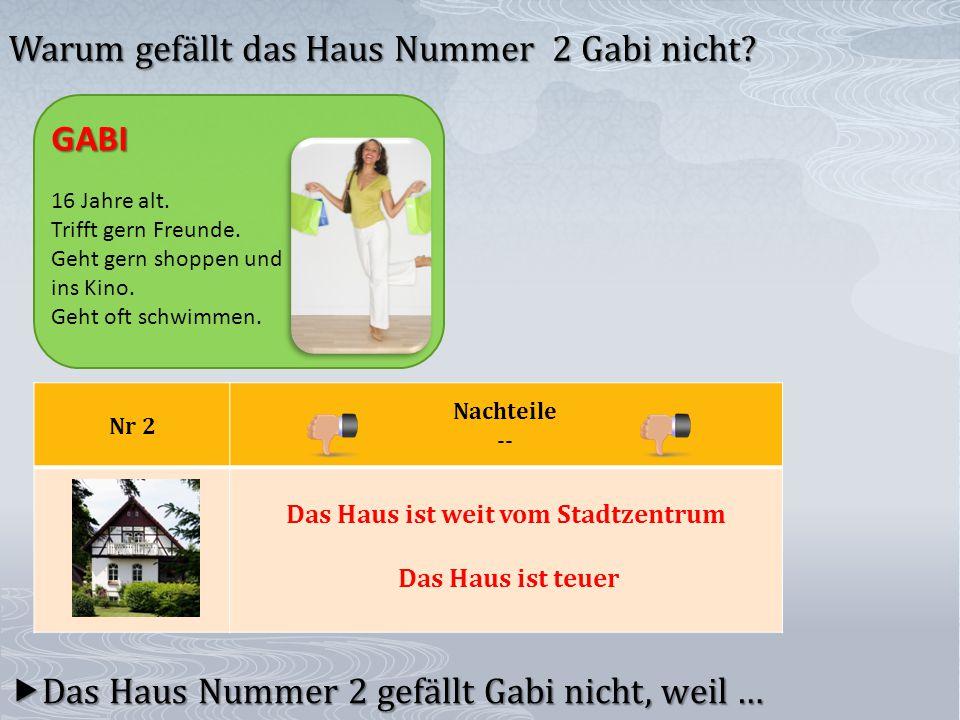 Nr 2 Nachteile --  Das Haus Nummer 2 gefällt Gabi nicht, weil … Warum gefällt das Haus Nummer 2 Gabi nicht.