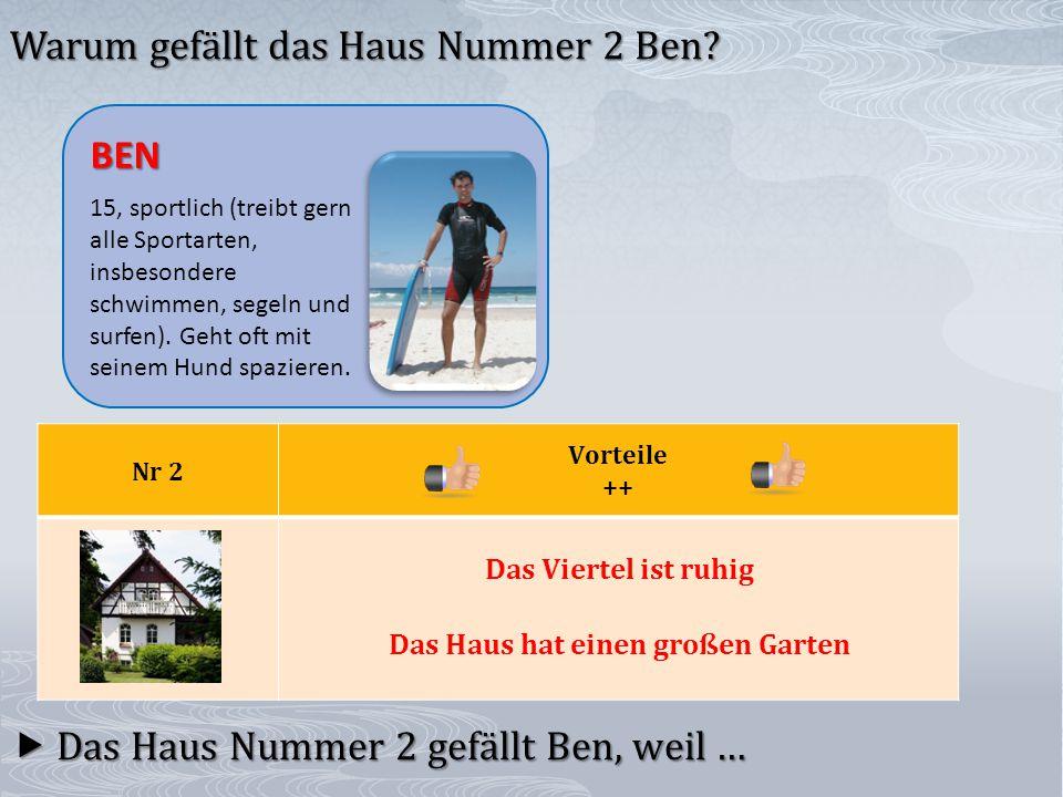 Nr 2 Vorteile ++ Das Haus hat einen großen Garten  Das Haus Nummer 2 gefällt Ben, weil … Warum gefällt das Haus Nummer 2 Ben.