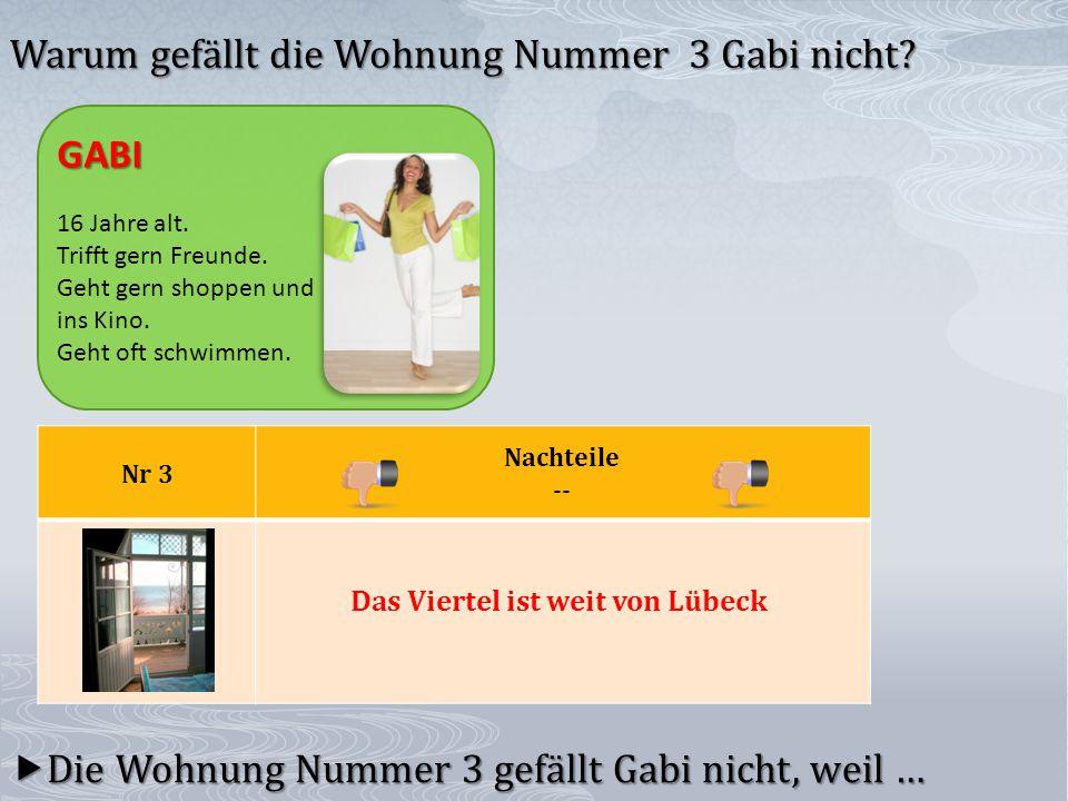 Nr 3 Nachteile --  Die Wohnung Nummer 3 gefällt Gabi nicht, weil … Warum gefällt die Wohnung Nummer 3 Gabi nicht.