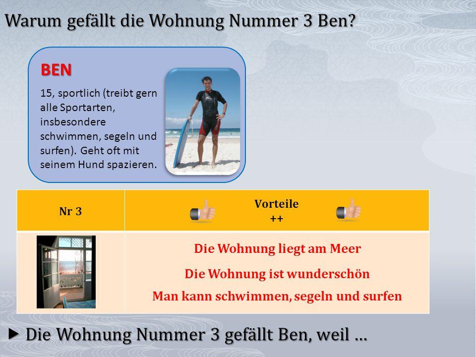 Nr 3 Vorteile ++ Die Wohnung ist wunderschön  Die Wohnung Nummer 3 gefällt Ben, weil … Warum gefällt die Wohnung Nummer 3 Ben.