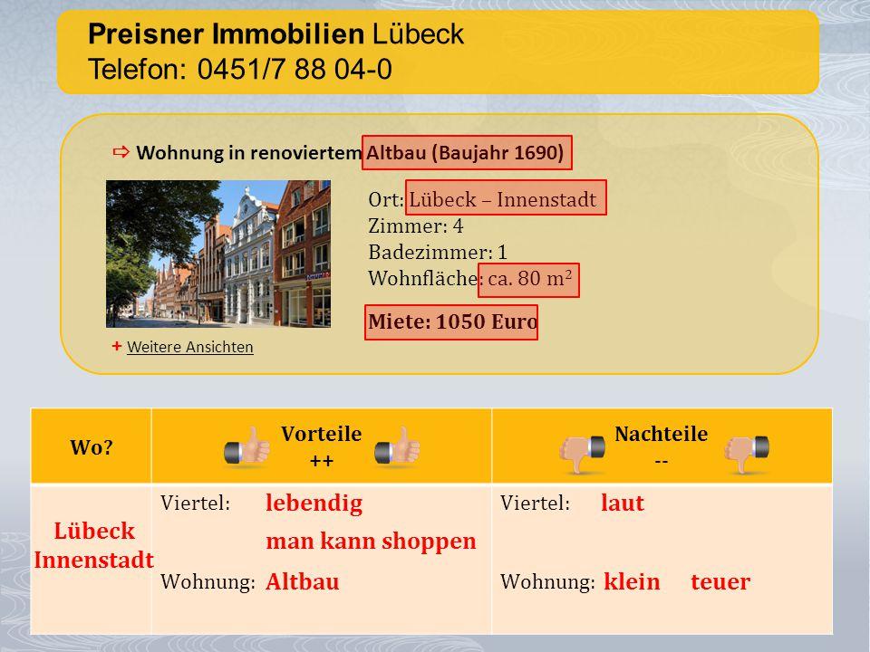 Preisner Immobilien Lübeck Telefon: 0451/7 88 04-0 + Weitere Ansichten  Wohnung in renoviertem Altbau (Baujahr 1690) Ort: Lübeck – Innenstadt Zimmer: 4 Badezimmer: 1 Wohnfläche: ca.