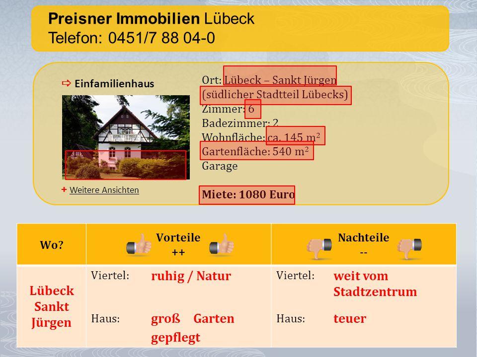 Preisner Immobilien Lübeck Telefon: 0451/7 88 04-0 + Weitere Ansichten  Einfamilienhaus Ort: Lübeck – Sankt Jürgen (südlicher Stadtteil Lübecks) Zimmer: 6 Badezimmer: 2 Wohnfläche: ca.