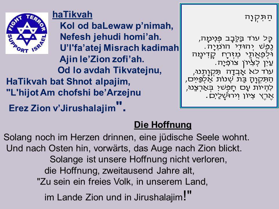 haTikvah Kol od baLewaw p'nimah, Nefesh jehudi homi'ah.