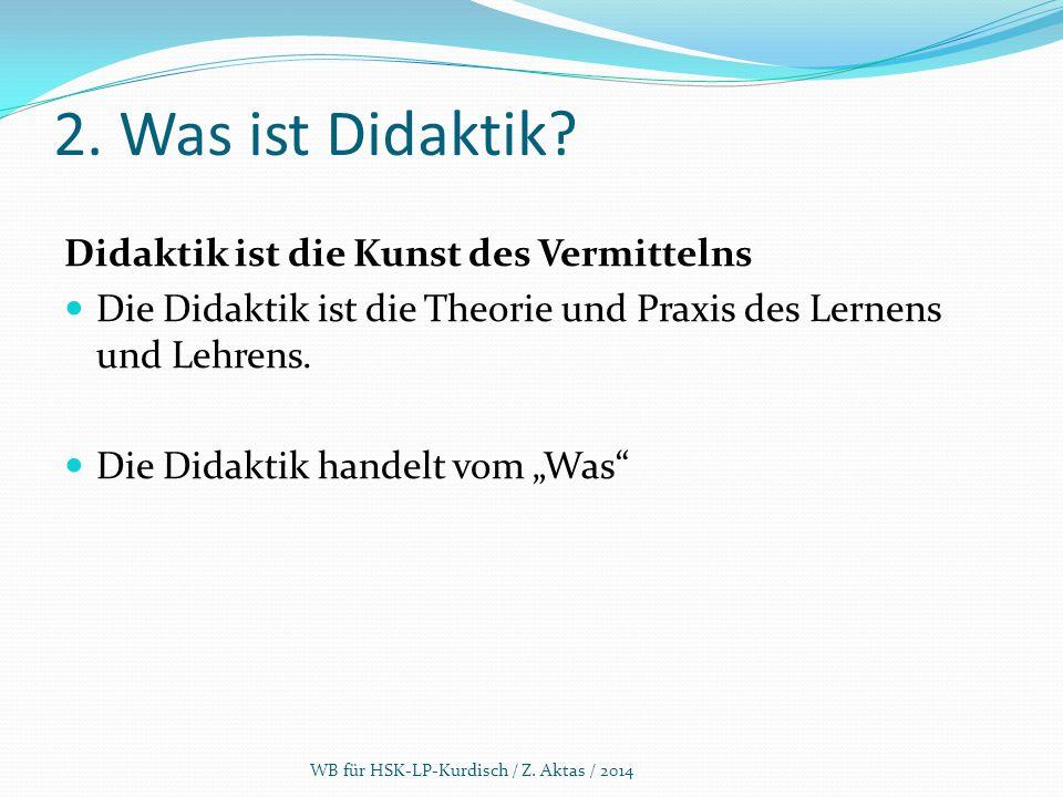 2. Was ist Didaktik? Didaktik ist die Kunst des Vermittelns Die Didaktik ist die Theorie und Praxis des Lernens und Lehrens. Die Didaktik handelt vom