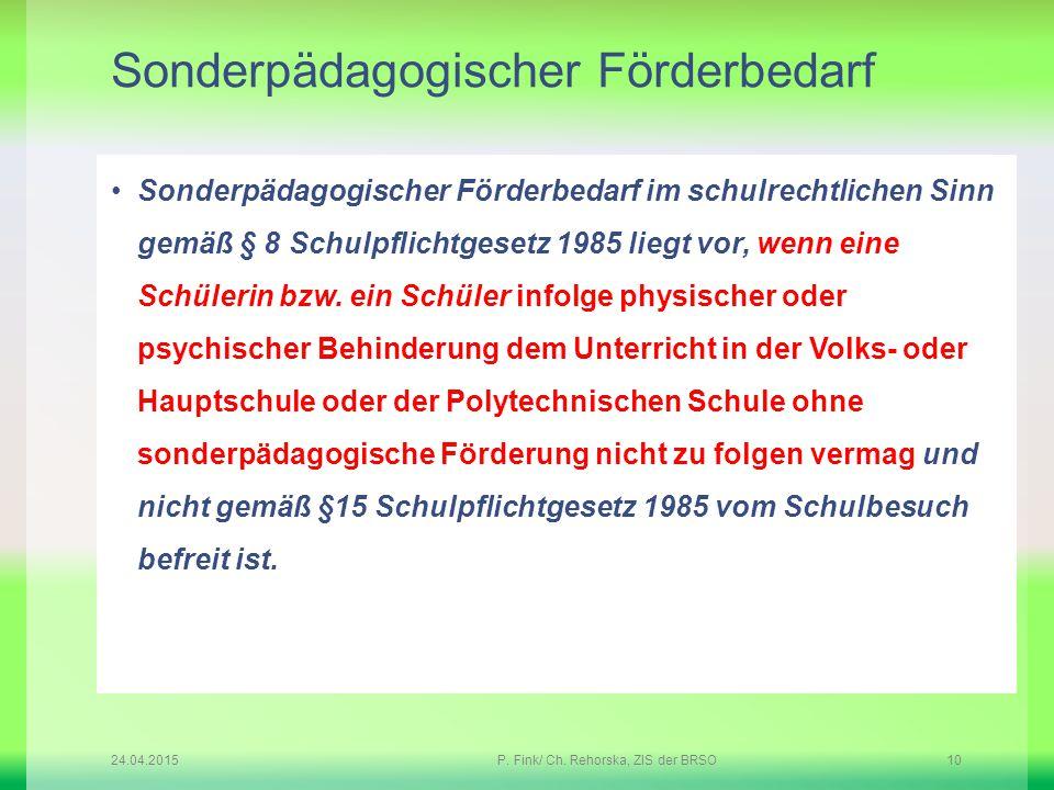 Sonderpädagogischer Förderbedarf Sonderpädagogischer Förderbedarf im schulrechtlichen Sinn gemäß § 8 Schulpflichtgesetz 1985 liegt vor, wenn eine Schü
