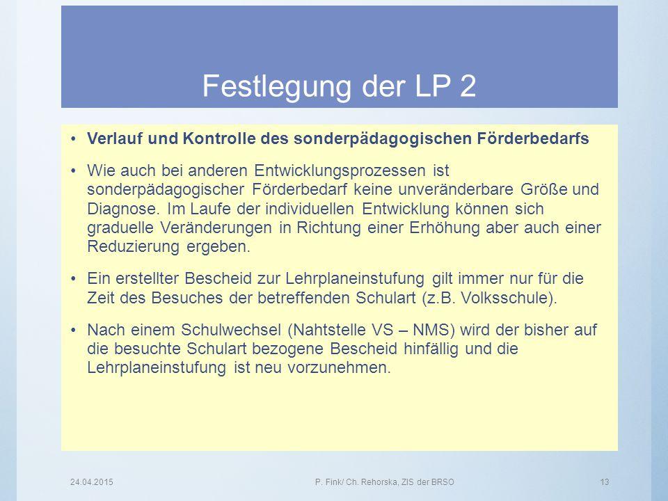 Festlegung der LP 2 Verlauf und Kontrolle des sonderpädagogischen Förderbedarfs Wie auch bei anderen Entwicklungsprozessen ist sonderpädagogischer För