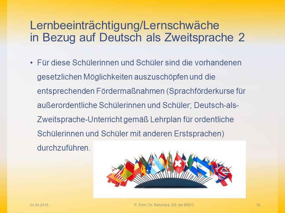 Lernbeeinträchtigung/Lernschwäche in Bezug auf Deutsch als Zweitsprache 2 Für diese Schülerinnen und Schüler sind die vorhandenen gesetzlichen Möglich