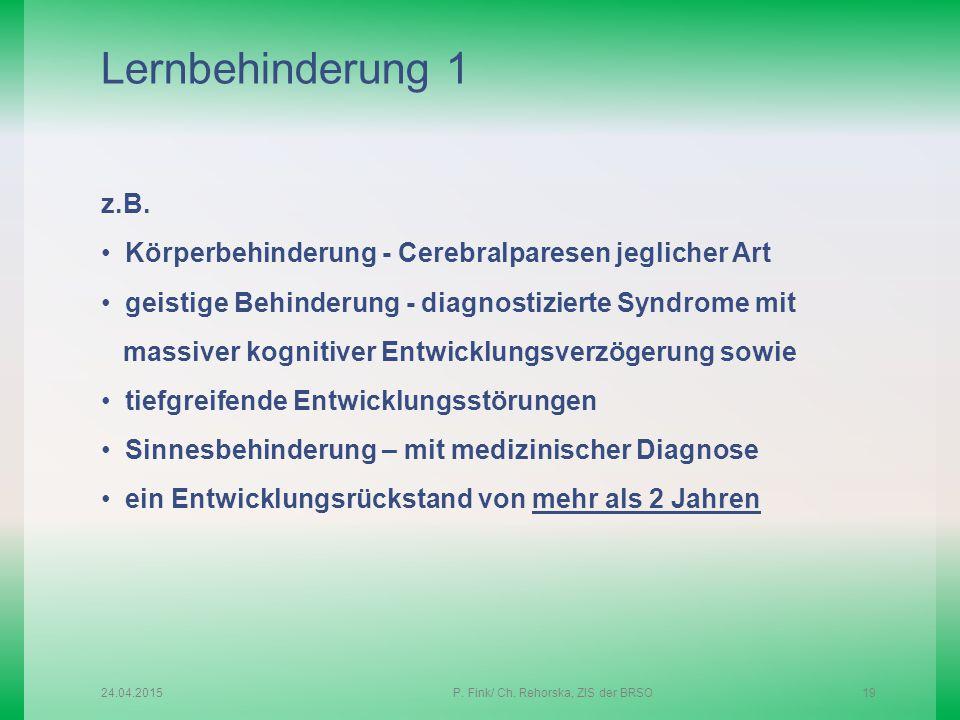Lernbehinderung 1 z.B. Körperbehinderung - Cerebralparesen jeglicher Art geistige Behinderung - diagnostizierte Syndrome mit massiver kognitiver Entwi
