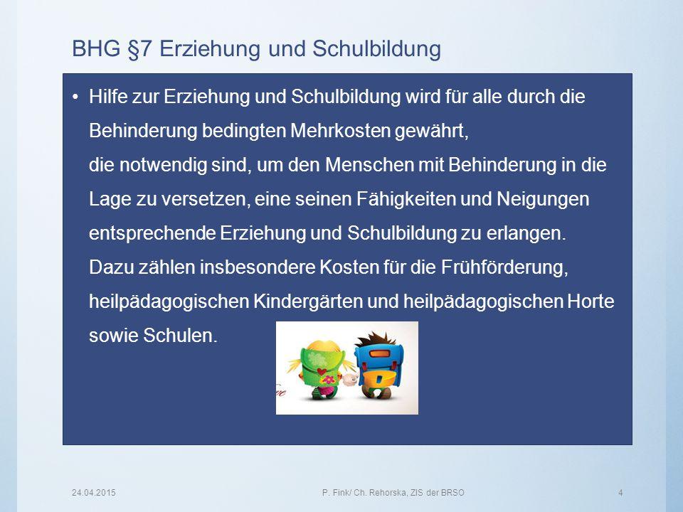 BHG §7 Erziehung und Schulbildung Hilfe zur Erziehung und Schulbildung wird für alle durch die Behinderung bedingten Mehrkosten gewährt, die notwendig