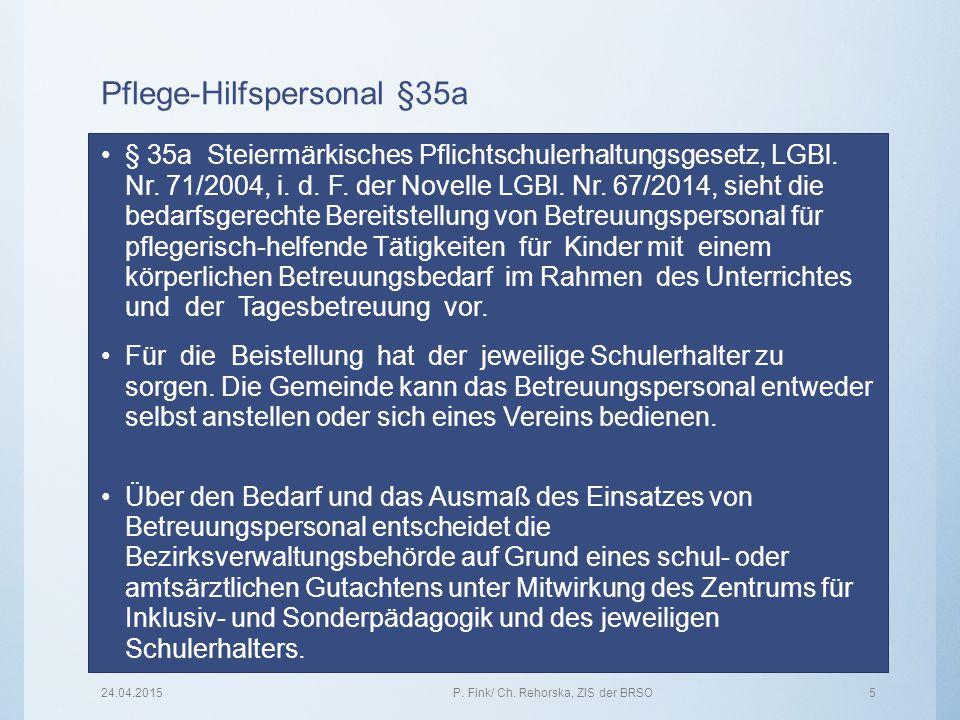 Pflege-Hilfspersonal §35a § 35a Steiermärkisches Pflichtschulerhaltungsgesetz, LGBl. Nr. 71/2004, i. d. F. der Novelle LGBl. Nr. 67/2014, sieht die be